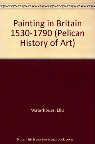 9780300053197: Painting in Britain 1530-1790 (The Yale University Press Pelican History of Art Series)