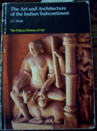 9780300053296: The Art and Architecture of the Indian Subcontinent (Pelican History of Art)
