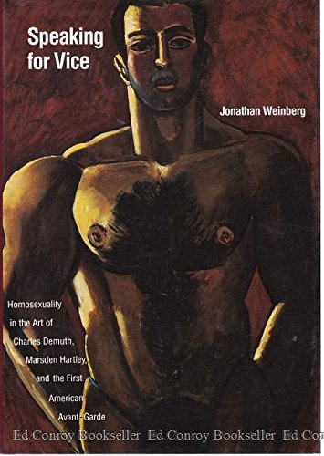 9780300053616: Speaking for Vice: Homosexuality in the Art of Charles Demuth, Marsden Hartley, and the First American Avant-Garde