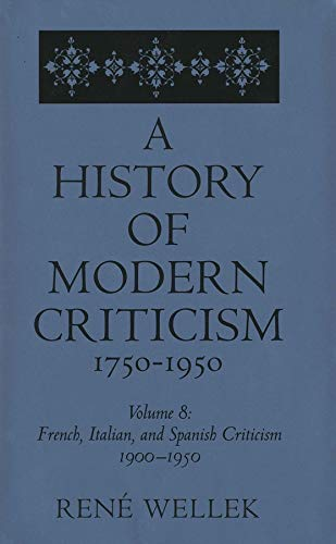 9780300054514: French, Italian, and Spanish Criticism, 1900-1950: Volume 8 (A History of Modern Criticism, 1750-1950)