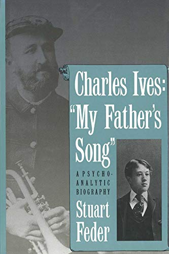 """Charles Ives: """"My Father`s Song"""": A Psychoanalytic Biography: Feder, Stuart"""