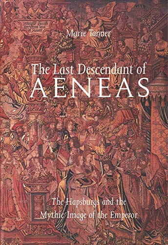 9780300054880: The Last Descendant of Aeneas: The Hapsburgs and the Mythic Image of the Emperor