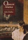 Opera in America: A Cultural History: Dizikes, Professor John