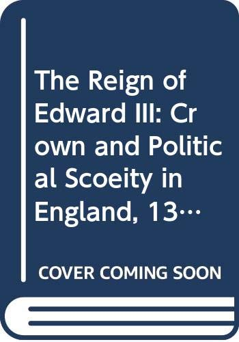 9780300055061: The Reign of Edward III: Crown and Political Society in England, 1327-77