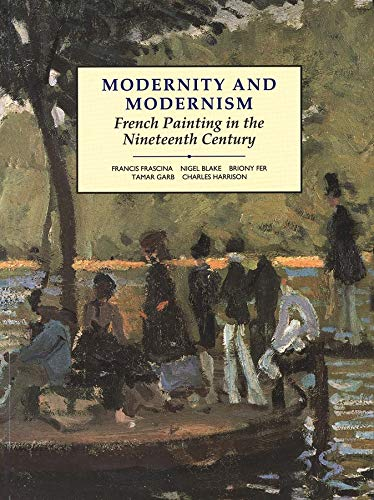 9780300055146: Modernity and Modernism: French Painting in the Nineteenth Century (Modern Art--Practices & Debates)