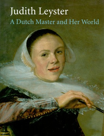 9780300055641: Judith Leyster: A Dutch Master and Her World