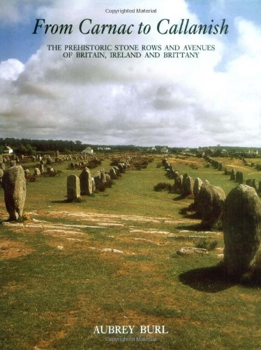 From Carnac To Callanish: The Prehistoric Stone Rows of Britain, Ireland, and Brittany: Burl, Dr. ...