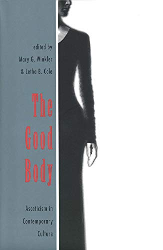 The good body : asceticism in contemporary culture.: Winkler, Mary G. & Letha B. Cole.