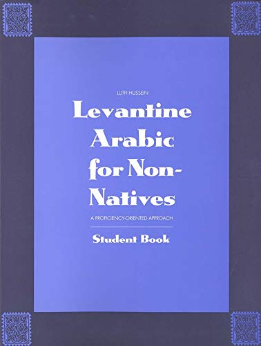 Levantine Arabic for Non-Natives: A Proficiency-Oriented Approach: Hussein, Lutfi