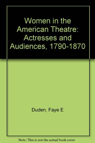 9780300056365: Women in the American Theatre: Actresses and Audiences, 1790-1870