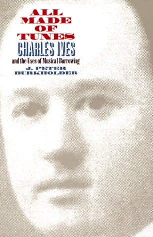 9780300056426: All Made of Tunes: Charles Ives and the Uses of Musical Borrowing