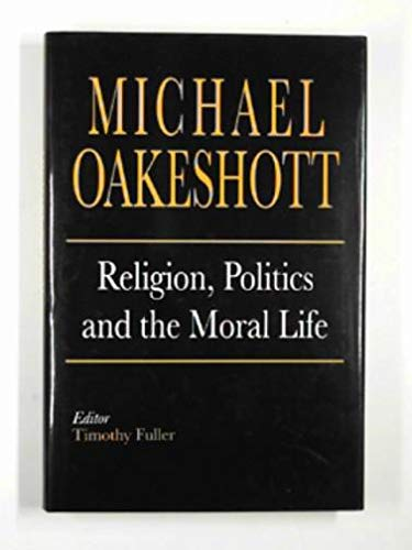 9780300056433: Religion, Politics, and the Moral Life (Selected Writings of Michael Oakeshott)