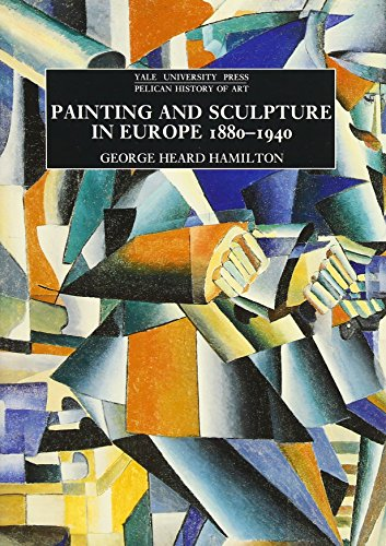 Painting and Sculpture in Europe, 1880-1940: George Heard Hamilton