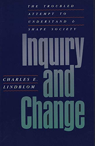 9780300056679: Inquiry and Change: The Troubled Attempt to Understand and Shape Society