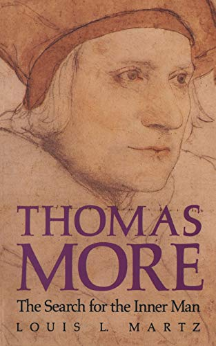 Thomas More : the search for the inner man.: Martz, Louis L.