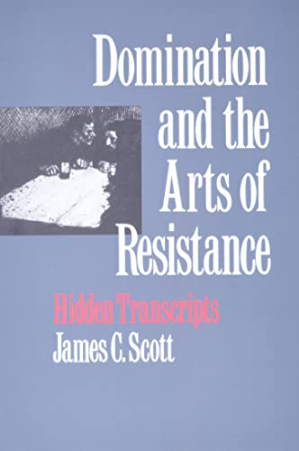 Domination and the Arts of Resistance: Hidden Transcripts (0300056699) by James C. Scott