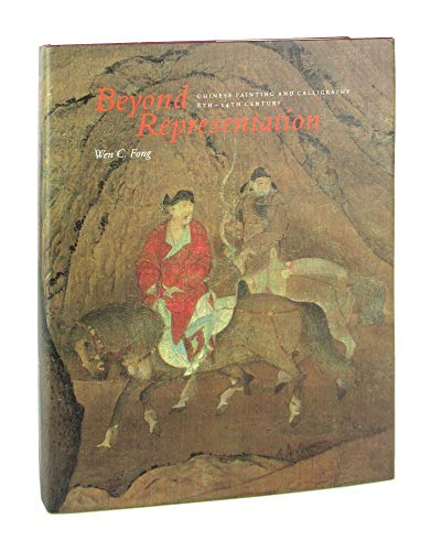 9780300057010: Beyond Representation: Chinese Painting and Calligraphy, 8Th-14th Century