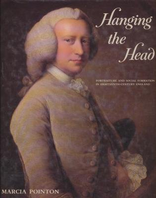 Hanging the Head: Portraiture and Social Formation In Eighteenth-Century England