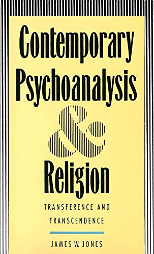 Contemporary Psychoanalysis and Religion: Transference And Transcendence: Jones, James W.