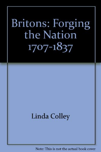 9780300058253: Britons: Forging the Nation 1707-1837