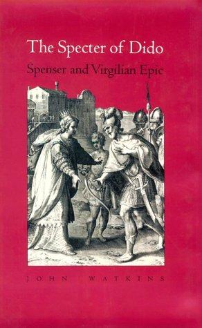 The Specter of Dido: Spenser and Virgilian Epic: Watkins, John