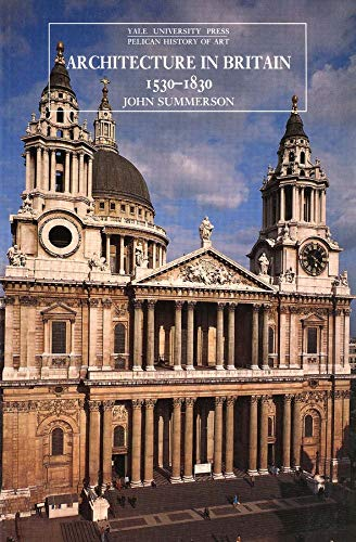 Architecture in Britain, 1530-1830 (Yale University Press: J Summerson