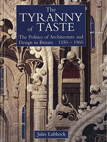 9780300058895: The Tyranny of Taste: The Politics of Architecture and Design in Britain, 1550-1960 (The Paul Mellon Centre for Studies in British Art)