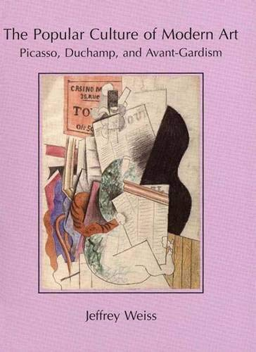 The Popular Culture of Modern Art: Picasso, Duchamp, and Avant-Gardism (0300058950) by Weiss, Jeffrey