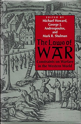The laws of war : constraints on warfare in the Western world.: Howard, Michael, George J. ...