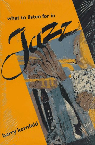 What to Listen for in Jazz (Includes CD-ROM of Jazz Music): Kernfeld, Barry D.