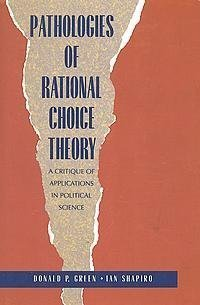 Pathologies of Rational Choice Theory A Critique of Applications in Political Science