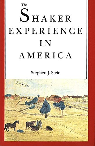 The Shaker Experience in America: A History of the United Society of Believers (Paperback): Stephen...