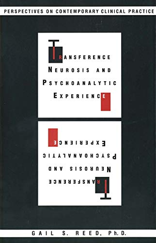 Transference Neurosis and Psychoanalytic Experience: Perspectives on Contemporary Clinical Practice...