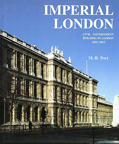 9780300059779: Imperial London: Civil Government Building in London 1851-1915 (The Paul Mellon Centre for Studies in British Art)