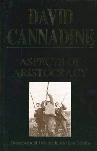 Aspects of Aristocracy : Grandeur and Decline in Modern Britain: Cannadine, David - WORLD FIRST ...
