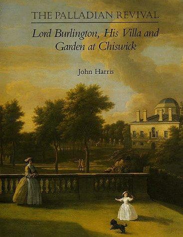 9780300059830: The Palladian Revival: Lord Burlington, His Villa and Garden at Chiswick
