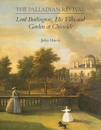 9780300059847: The Palladian Revival: Lord Burlington, His Villa and Garden at Chiswick