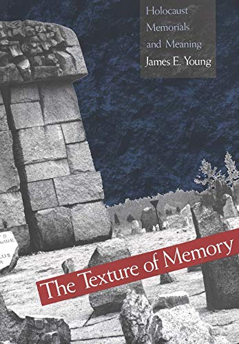 9780300059915: The Texture of Memory: Holocaust Memorials and Meaning