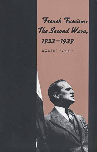 French Fascism: The Second Wave, 1933-1939: Soucy, Robert