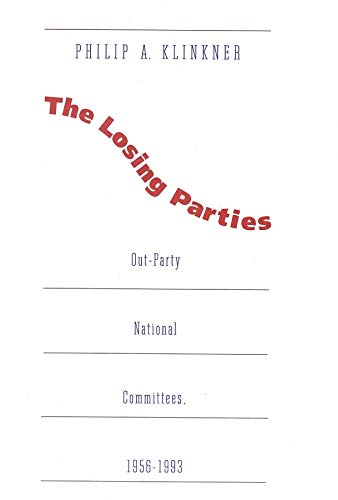 9780300060089: The Losing Parties: Out-Party National Committees, 1956-1993