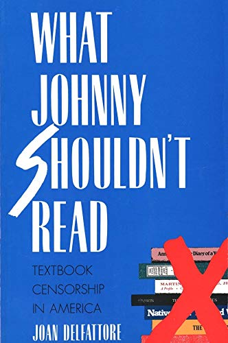 What Johnny Shouldn`t Read: Textbook Censorship in: DelFattore, Joan