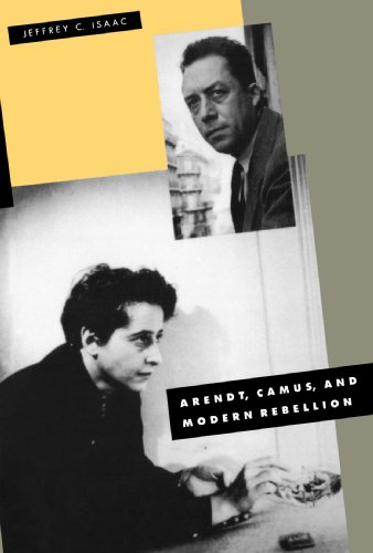 Arendt, Camus, and Modern Rebellion: Isaac, Jeffrey C.