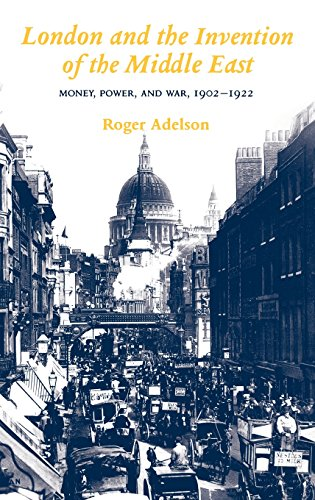 9780300060942: London and the Invention of the Middle East: Money, Power, and War, 1902-1922