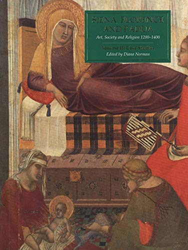 9780300061260: Siena, Florence and Padua: Art, Society and Religion 1280-1400, Volume II: Case Studies: Case Studies Vol 2 (A354)