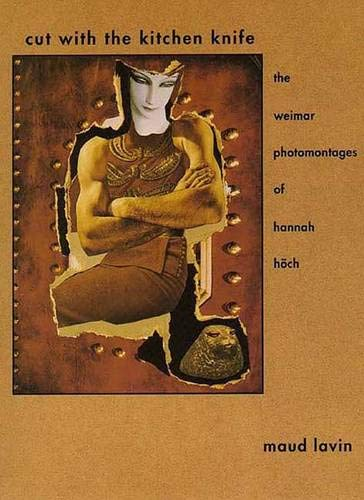 9780300061642: Cut With the Kitchen Knife: The Weimar Photomontages of Hannah Hoch