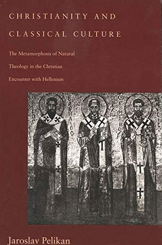9780300062557: Christianity and Classical Culture: The Metamorphosis of Natural Theology in the Christian Encounter With Hellenism
