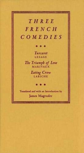 Three French Comedies: Turcaret, The Triumph of Love, and Eating Crow: Yale University Press