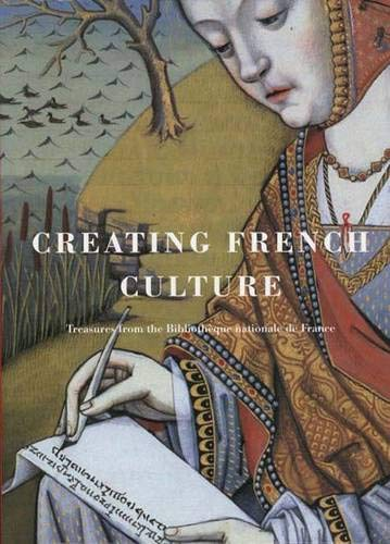 Creating French Culture: Treasures from the Bibliotheque De France: Tesniere,Marie-Helene and ...