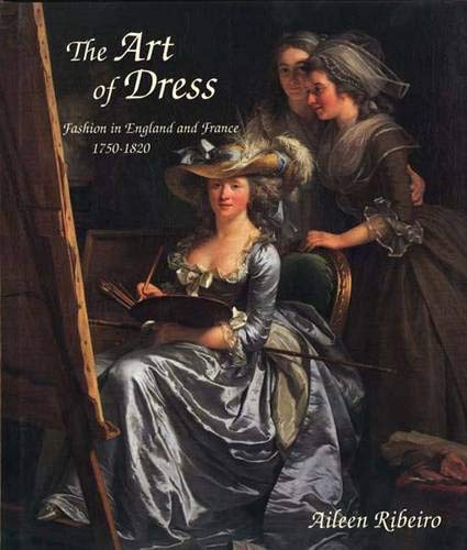 9780300062878: The Art of Dress: Fashion in England and France, 1750-1820