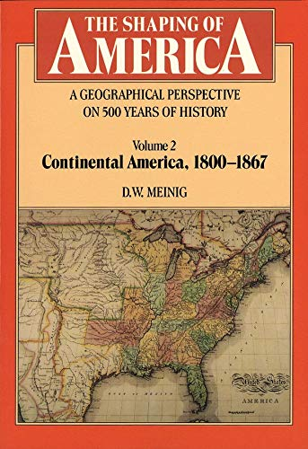 9780300062908: The Shaping of America: A Geographical Perspective on 500 Years of History, Vol. 2: Continental America, 1800-1867 (Paperback)